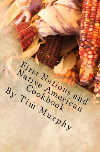 9781523336371: First Nations and Native American Cookbook: Recipes from North American Tribes (Historical Cookbooks) (Volume 1)