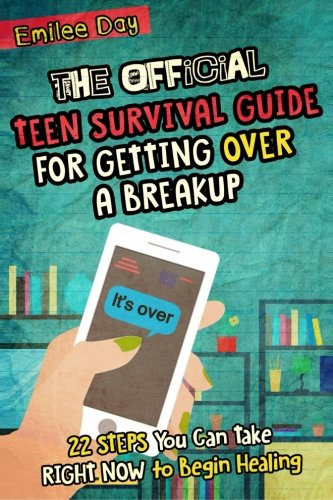 9781523337576: The Official Teen Survival Guide For Getting Over A Breakup: 22 Steps You Can Take Right Now to Begin Healing