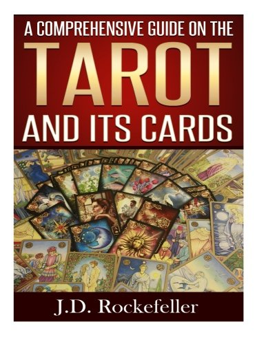 A Comprehensive Guide on the Tarot and Its Cards: J. D. Rockefeller