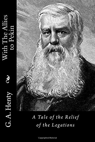 With the Allies to Pekin: A Tale: G. a. Henty