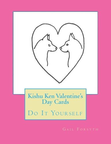 Kishu Ken Valentine's Day Cards: Do It: Forsyth, Gail