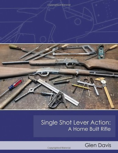 Single Shot Lever Action: A Home Built: Davis, Glen