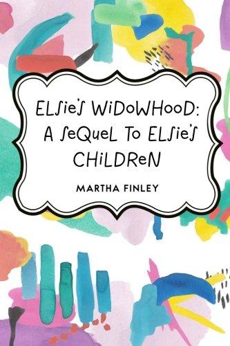 9781523346073: Elsie's Widowhood: A Sequel to Elsie's Children