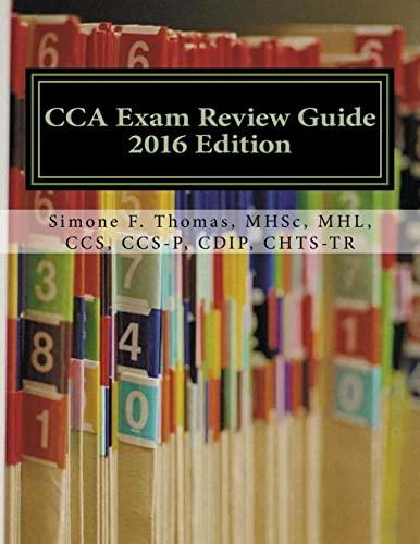 CCA Exam Review Guide 2016 Edition: MHSc, MHL, CCS, CCS-P, CDIP, CHTS-TR, Simone F Thomas