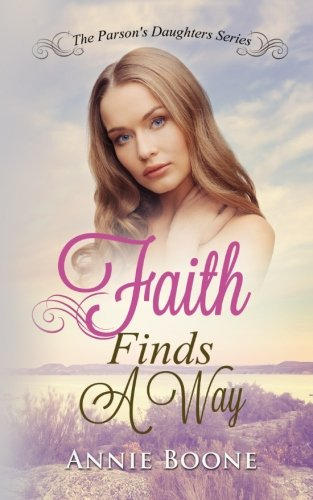 9781523354757: Faith Finds a Way: A Sweet and Clean Mail Order Bride Story (The Parson's Daughters Series) (Volume 1)