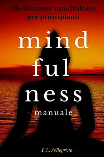 9781523354818: Mindfulness: metodo pratico per principianti interessati a provare le tecniche Mindfulness: meditazione, consapevolezza, ascolto del Mindfulness in inglese, Mindfulness gratis guidato