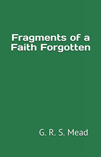 9781523355334: Fragments of a Faith Forgotten: by G. R. S. Mead