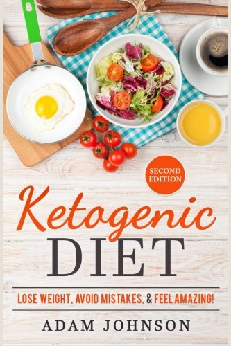 9781523356041: Ketogenic Diet: Lose Weight Avoid Mistakes And Feel Amazing