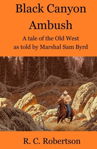9781523356799: Black Canyon Ambush: A tale of the Old West as told by Marshal Sam Byrd (Tales of Marshal Sam Byrd) (Volume 1)