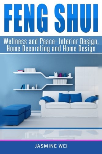 Feng Shui: Wellness and Peace- Interior Design,: Jasmine Wei