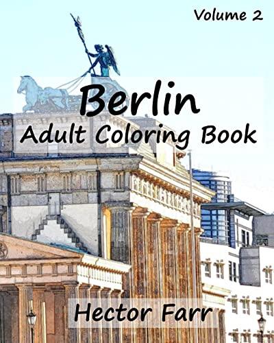 Berlin : Adult Coloring Book Vol.2: City Sketch Coloring Book (Wonderful Cities In Europe) (Volume ...