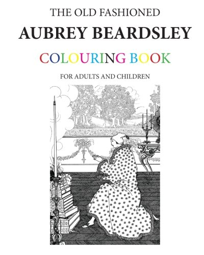 9781523360222: The Old Fashioned Aubrey Beardsley Colouring Book