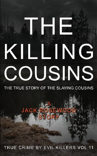 9781523361083: The Killing Cousins: The True Story of the Slaying Cousins: Historical Serial Killers and Murderers (True Crime by Evil Killers) (Volume 11)