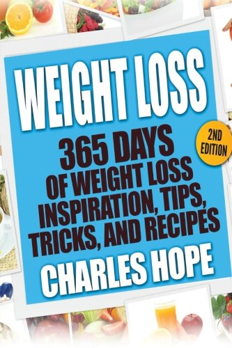 9781523362110: Weight Loss: 365 Days Of Weight Loss - Inspiration, Tips, Tricks, and Recipes (Lose Weight, Weight Loss Recipes, Mindfulness, Smoothies, Diet, Diet Plan)