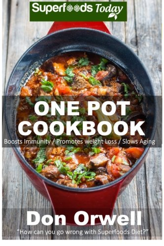 9781523363247: One Pot Cookbook: 80+ One Pot Meals, Dump Dinners Recipes, Quick & Easy Cooking Recipes, Antioxidants & Phytochemicals: Soups Stews and Chilis, Whole ... BUDGET COOKBOOK-ONE POT RECIPES) (Volume 100)