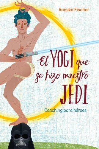 9781523363810: El Yogi que se hizo maestro Jedi: Coaching para Héroes