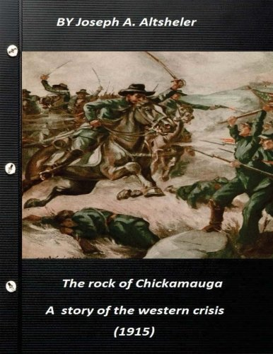 9781523365012: The rock of Chickamauga a story of the western crisis (1915) The Civil War