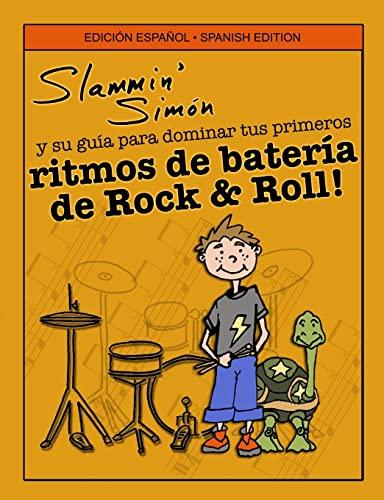 9781523365067: Slammin' Simón y su guía para dominar tus primeros ritmos de batería de Rock & Roll! (Spanish Edition)