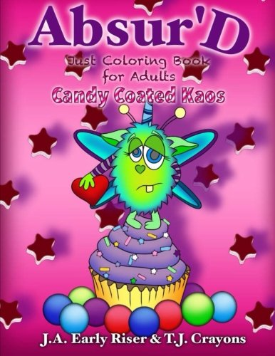 9781523365470: The Absurd JUST Coloring Book for Adults: Candy Coated Kaos (Maniacal Confessions Coloring Books) (Volume 4)