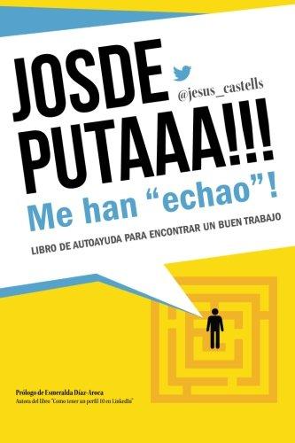 """9781523366491: JOSDEPUTAAA!!! Me han """"echao""""! (B&W version): Guia para encontrar un buen trabajo"""