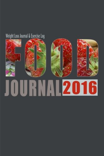 9781523367429: Food Journal 2016 : Weight Loss Journal & Exercise Log: Track Your Food & Exercise Habits With This Daily Journal To Develop Good Health Habits (Food Journals)