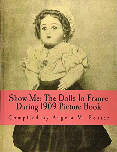 9781523367580: Show-Me: The Dolls In France During 1909 (Picture Book)