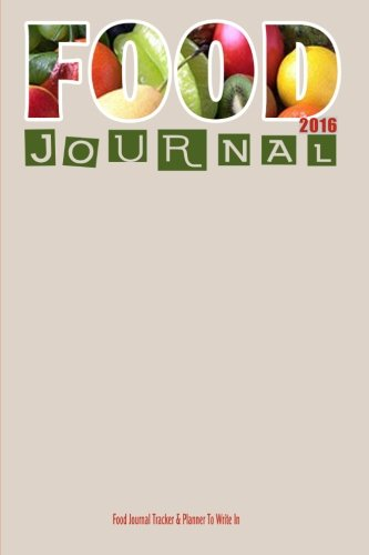 9781523367801: Food Journal 2016 : Food Journal Tracker & Planner To Write In: Track Your Food Intake For Over A Year With This Daily Journal 2016 (Food Journals)