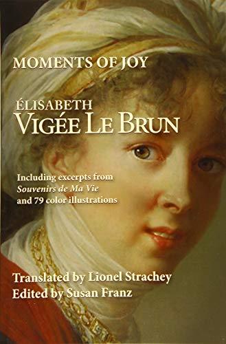 Moments of Joy Elizabeth Vigee Le Brun: Le Brun, Elisabeth
