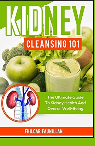 9781523371099: Kidney Cleansing 101: The Ultimate Guide To Kidney Health And Overall Well-Being