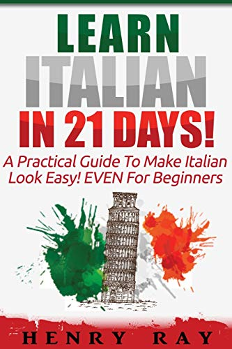 9781523371136: Italian: Learn Italian In 21 DAYS! – A Practical Guide To Make Italian Look Easy! EVEN For Beginners (Italian, Spanish, French, German)