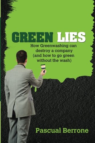 9781523373567: Green Lies: How Greenwashing can destroy a company (and how to go green without the wash)