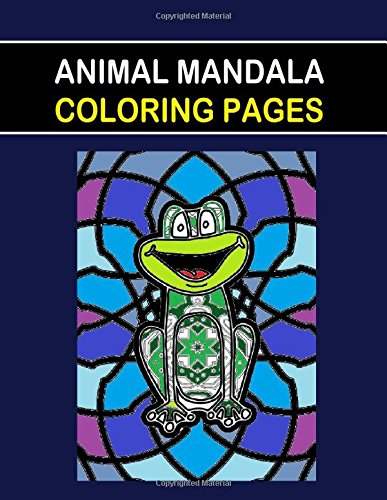 9781523374397: Animal Mandala Coloring Pages: This Animal Mandala Coloring Pages book is fun for all Ages - Adults and Kids can Relax while coloring a combination ... Mandalas on full size large Coloring Pages