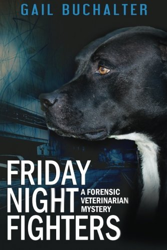 Friday Night Fighters: A Forensic Veterinarian Mystery: Buchalter, Gail
