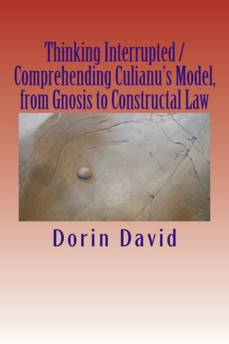 9781523374878: Thinking Interrupted / Comprehending Culianu's Model, from Gnosis to Constructal Law