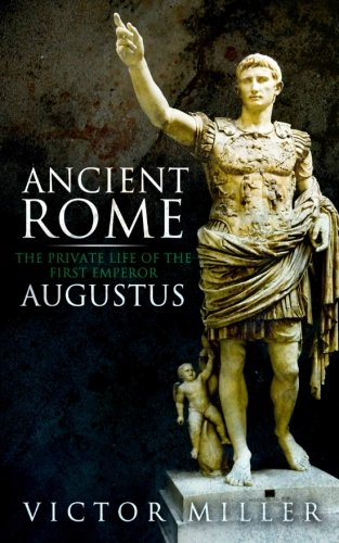 9781523375455: Ancient Rome: The Private Life of the First Emperor Augustus (The Rulers of Rome) (Volume 1)