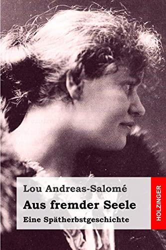 Aus fremder Seele: Eine Spätherbstgeschichte (German Edition): Andreas-Salomé, Lou