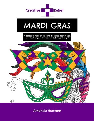 9781523377091: Creative Relief Mardi Gras: A seasonal holiday coloring book for grown-ups, kids and anyone else in need of coloring therapy (Creative Relief Coloring Books)