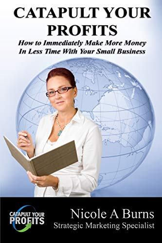 9781523377121: Catapult Your Profits: How to Immediately Make More Money in Less Time With Your Small Business