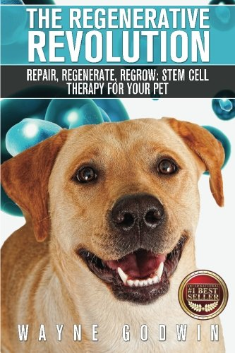 9781523378470: The Regenerative Revolution: Repair, Regenerate, Regrow: Stem Cell Therapy For Your Pet