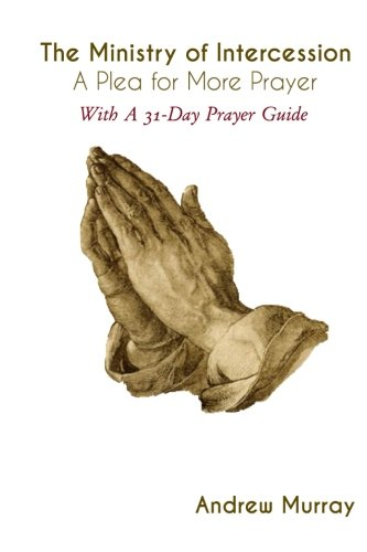 9781523379200: The Ministry of Intercession: A Plea for More Prayer: With A 31-Day Prayer Guide