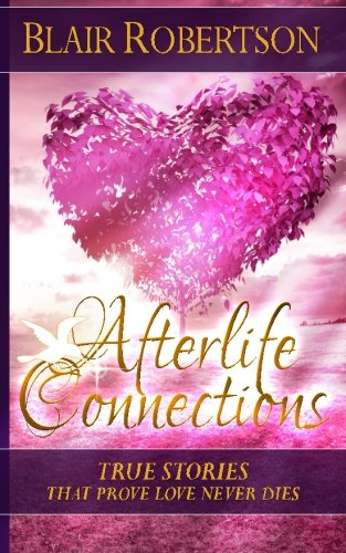 9781523379675: Afterlife Connections: True Stories That Prove Love Never Dies (3 Easy Steps Psychic Series)