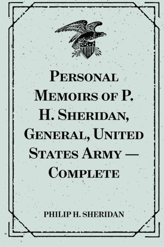 9781523379736: Personal Memoirs of P. H. Sheridan, General, United States Army — Complete