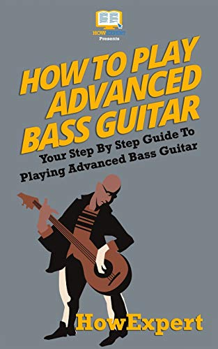 9781523382460: How To Play Advanced Bass Guitar: Your Step-By-Step Guide To Playing Advanced Bass Guitar