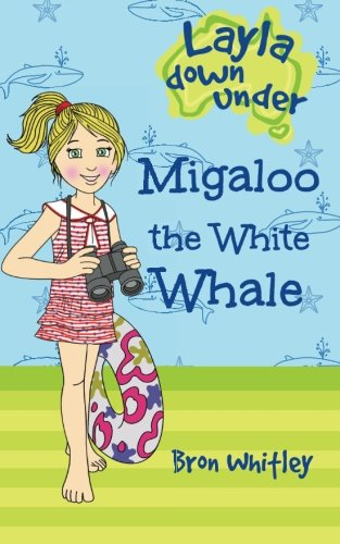 Migaloo the White Whale (Layla Down Under) (Volume 3): Bron Whitley