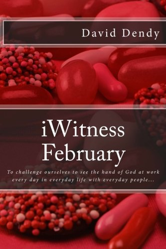9781523387212: iWitness February: To challenge ourselves to see the hand of God at work every day in everyday life with everyday people... (Volume 2)