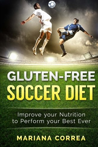 9781523391295: GLUTEN-FREE SOCCER Diet: Improve your Nutrition to Perform your Best Ever