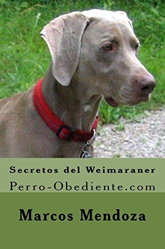 9781523391660: Secretos del Weimaraner: Perro-Obediente.com (Spanish Edition)
