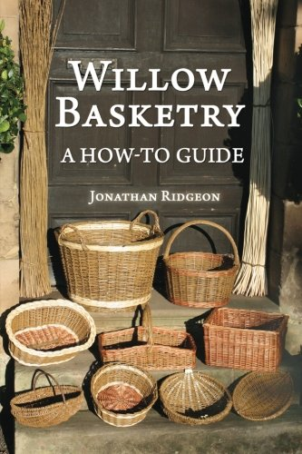 9781523394326: Willow Basketry: A How-To Guide (Weaving & Basketry Series) (Volume 1)