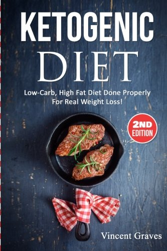 9781523394555: Ketogenic Diet: Low-Carb, High Fat Diet Done Properly For Real Weight Loss! (Low Carb Diet, High Blood Pressure, Anti Inflammatory Diet, Ketogenic Cookbook, Lose Belly Fat, Diabetes Diet, Diabetic)