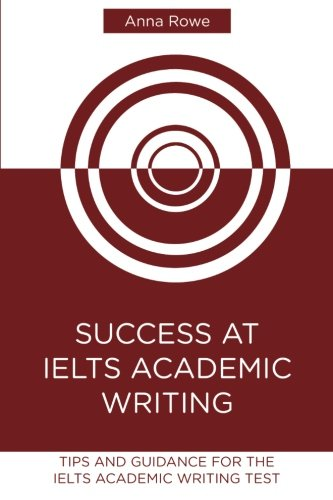 Success at IELTS Academic Writing: Tips and: Anna Rowe
